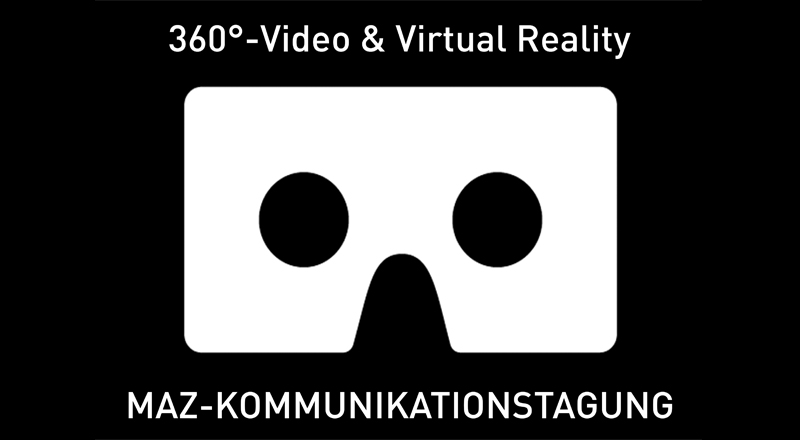 MAZ-Kommunikationstagung: «360° und Virtual Reality»